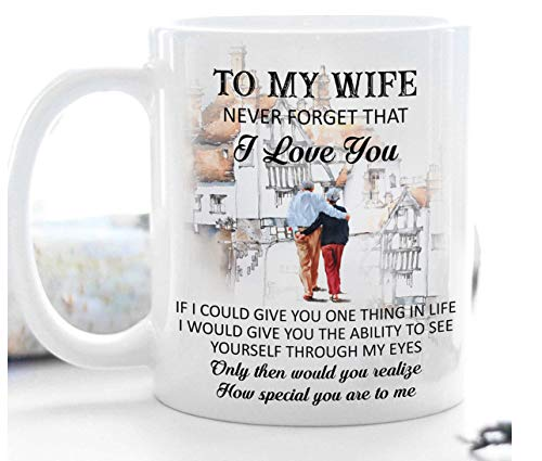 Gifts for wife - To My Wife Never Forget That I Love You -11 oz Ceramic coffee mug - Valentine's Day Gifts for Wife Wedding anniversary gift for women, wife gifts from Husband, birthday gifts for wife