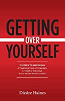 Getting over Yourself: 12 Steps to Becoming a Modifying Type a Personality, a Healthier Individual, and a More Effective Leader