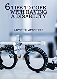 6 TIPS TO COPE WITH HAVING A DISABILITY (English Edition)