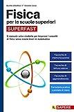 Fisica per le scuole superiori SUPERFAST: Il Manuale Salva-Studente per Imparare i Concetti di Fisica Senza Essere Bravi in Matematica (Ausilio 1° Biennio Liceo)