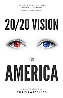 20/20 Vision for America: Discovering America's Purpose by [Chris Lascelles]