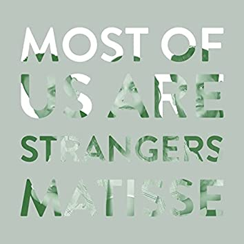Most of Us Are Strangers (feat. Matisse)