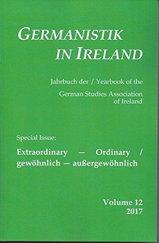 Extraordinary ― Ordinary / gewöhnlich ― außergewöhnlich (Germanistik in Ireland / Jahrbuch der / Yearbook oth the German Studies Association of Ireland)