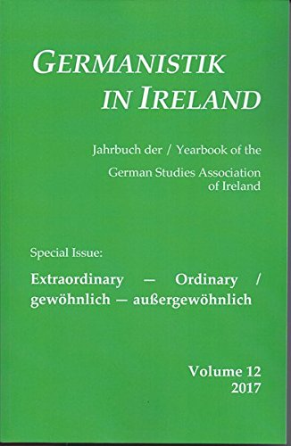 Extraordinary ― Ordinary / gewöhnlich ― außergewöhnlich (Germanistik in Ireland / Jahrbuch der / Yearbook oth the German Studies Association of Ireland)