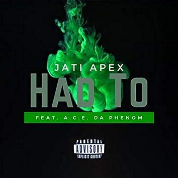Had To (feat. A.C.E. Da Phenom) (Remix)