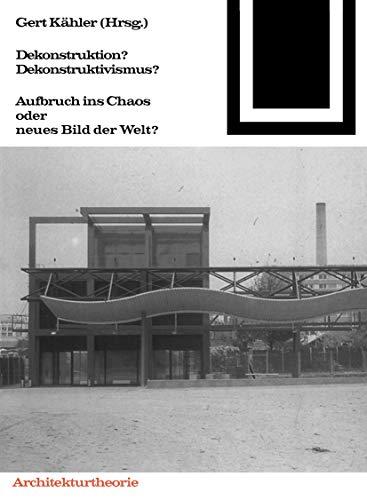 Bauwelt Fundamente, Bd.90, Dekonstruktion? Dekonstruktivismus: Aufbruch ins Chaos oder neues Bild der Welt (Bauwelt Fundamente, 90, Band 90)