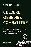Credere, obbedire, combattere. Storia, politica e ideologia del fascismo italiano dal 1919...