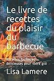 Le livre de recettes du plaisir du barbecue: Recettes faciles et délicieuses pour votre gril