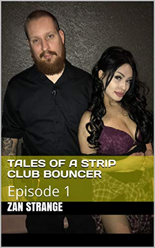 Tales of a Strip Club Bouncer: Episode 1 (English Edition)