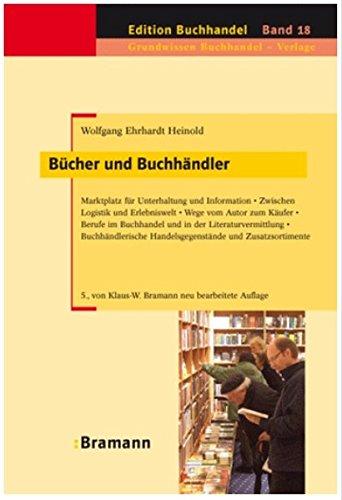 Bücher und Buchhändler: Marktplatz für Unterhaltung und Information – Zwischen Logistik und Erlebniswelt – Wege vom Autor zum Käufer – Berufe im ... und Zusatzsortimente (Edition Buchhandel)