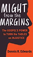 Might from the Margins: The Gospel's Power to Turn the Tables on Injustice