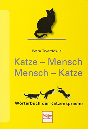 Katze - Mensch Mensch - Katze: Wörterbuch der Katzensprache
