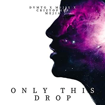Only This Drop