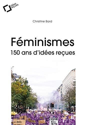 Féminismes : 150 ans d'idées reçues (French Edition)