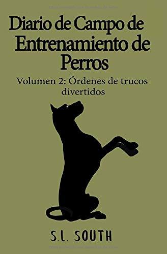 Diario de Campo de Entrenamiento de Perros: Volumen 2: Órdenes de Trucos Divertidos