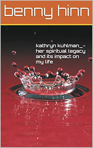 kathryn kuhlman_-her spiritual legacy and its impact on my life (English Edition)