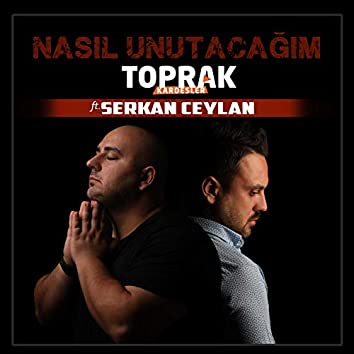 Nasıl Unutacağım (feat. Serkan Ceylan)
