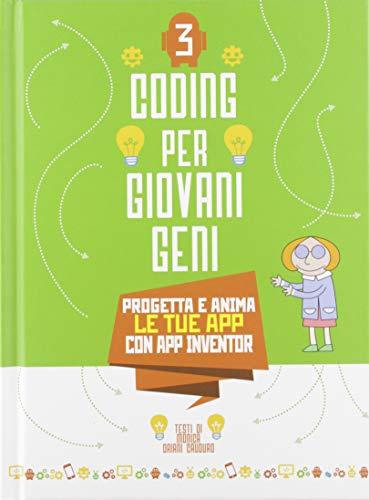 Progetta le tue App con App inventor. Coding per giovani geni (Vol. 3)