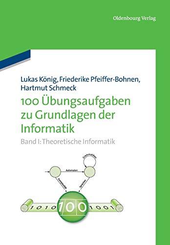 100 Übungsaufgaben zu Grundlagen der Informatik, Band I: Theoretische Informatik