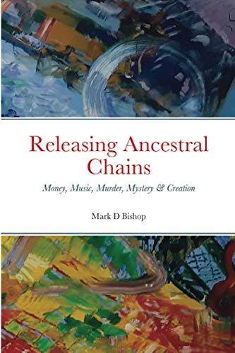 Releasing Ancestral Chains: Money, Music, Murder, Mystery & Creation