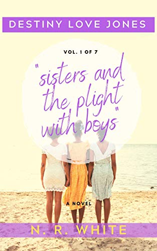 "DESTINY LOVE JONES VOL 1. ""sisters and the plight with boys"" by [N. R. White]"