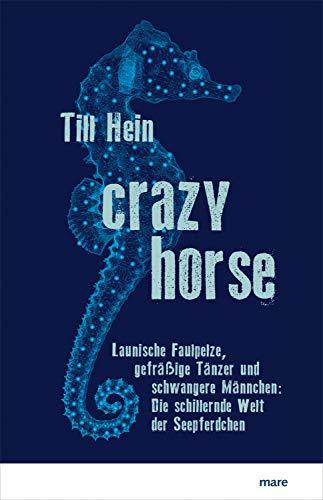 Buchseite und Rezensionen zu 'Crazy Horse: Launische Faulpelze, gefräßige Tänzer und schwangere Männchen: Die schillernde Welt der Seepferdchen' von Till Hein
