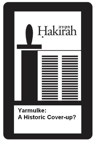 Yarmulke: A Historic Cover-up? (Hakirah Single from Volume 4) (English Edition)