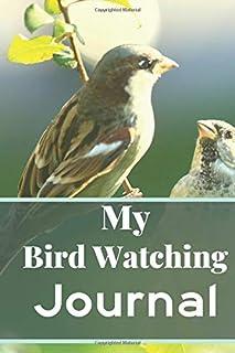 My Bird Watching Journal: Bird Watching Book | Bird Watchers Notebook | Bird Sightings Journal To Record The All Species B...