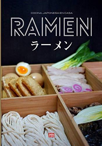 Ramen Cocina japonesa en casa: Libro de recetas de ramen, haz tus propios fideos y tus propios caldos para componer tu ramen ideal coronado con una rodaja de chashu y un suave huevo con soja
