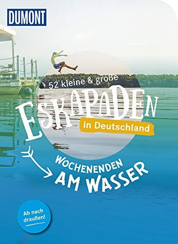 52 kleine & große Eskapaden in Deutschland, Wochenenden am Wasser: Ab nach draußen! (DuMont Eskapaden)