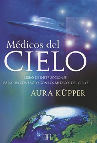 Médicos del cielo: Libro de instrucciones para un contacto con los médicos del cielo (Spanish Edit