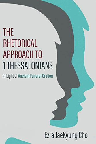 The Rhetorical Approach to 1 Thessalonians: In Light of Ancient Funeral Oration