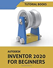 Autodesk Inventor 2020 For Beginners: Part Modeling, Assemblies, and Drawings