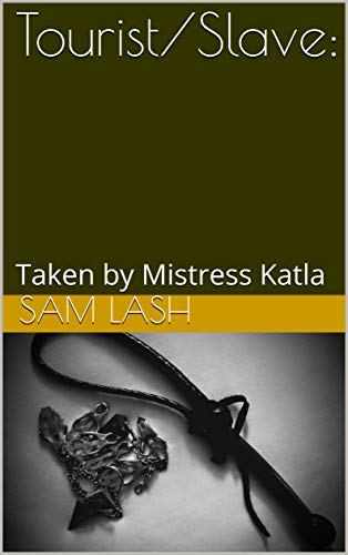 Tourist/Slave: : Taken by Mistress Katla (English Edition)