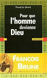 Pour que l'homme devienne Dieu de François Brune