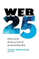 Web 25: Histories from the First 25 Years of the World Wide Web (Digital Formations)