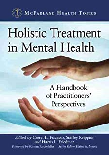 Holistic Treatment in Mental Health: A Handbook of Practitioners' Perspectives (McFarland Health Topics)