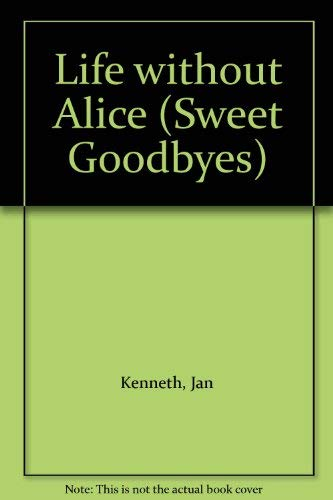 Life without Alice (Sweet Goodbyes S.)