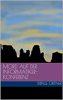 Mord auf der Informatiker-Konferenz (Mord & Informatiker 1) (German Edition) by [Sibylle Ortner]