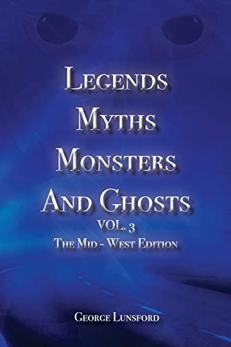 Legends Myths Monsters AND Ghost VOL. 3: The Mid-West Edition