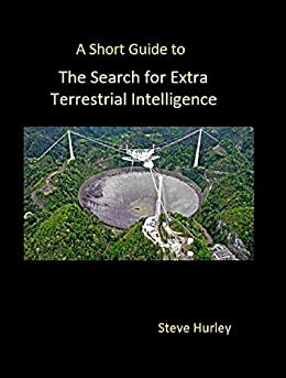 A Short Guide to the Search for Extra Terrestrial Intelligence (2021 Edition) (Popular Astronomy) by [The Science Geek]