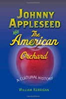 Johnny Appleseed and the American Orchard: A Cultural History
