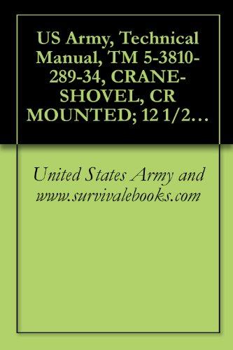 US Army, Technical Manual, TM 5-3810-289-34, CRANE-SHOVEL, CR MOUNTED; 12 1/2-TON, 3/4 CU. YD; DIESEL ENGINE DRIVEN (BUCYRUS-ERIE MODEL 22BM) (NSN 3810-00-869-3092) (English Edition)