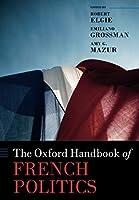 The Oxford Handbook of French Politics (Oxford Handbooks)