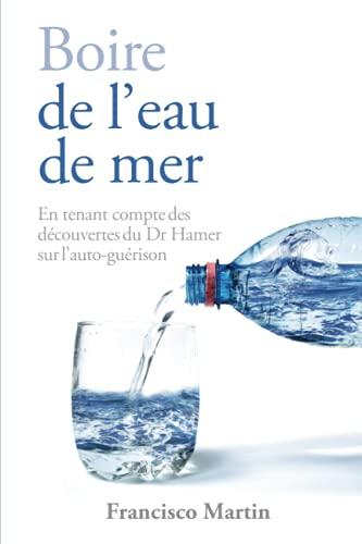 Boire de l'eau de mer: En tenant compte des découvertes du Dr Hamer sur l'auto-guérison