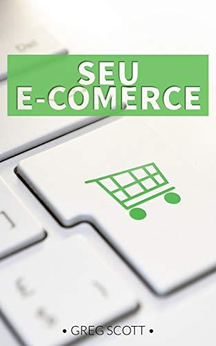 Seu E-comerce: Descubra como construir seu próprio comércio eletrônico de alta lucratividade ... Mesmo se você tiver ZERO experiência on-line ... (Portuguese Edition)