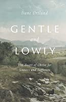 Gentle and Lowly: The Heart of Christ for Sinners and Sufferers