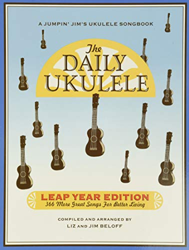 The Daily Ukulele: Leap Year Edition: 366 More Great Songs for Better Living (Jumpin' Jim's Ukulele Songbooks): 366 More Songs for Better Living