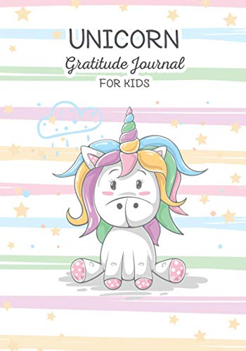 Unicorn Gratitude Journal for Kids: To Develop Children Happiness Gratitude and Mindfulness through and Positive Affirmations Perfect A Gratitude Journal for Kids Ages 5-10