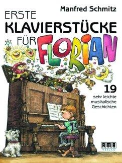 ERSTE KLAVIERSTUECKE FUER FLORIAN - arrangiert für Klavier [Noten / Sheetmusic] Komponist: SCHMITZ MANFRED